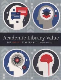 Megan Oakleaf - Academic Library Value - The Impact Starter Kit.