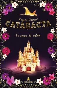 Megane Chauret - Cataracta, tome 3 - Le coeur de rubis.