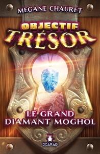 Megane Chauret - Objectif trésor  : Le grand diamant moghol.