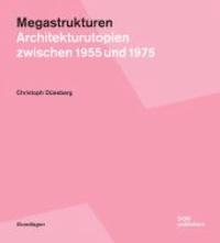 Megastrukturen - Architekturutopien zwischen 1955 und 1975.