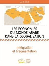 Mehdi Abbas - Les économies du monde arabe dans la globalisation - Intégration et fragmentation.