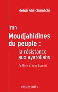 Mehdi Abrichamtchi - Iran, Moudjahidines du peuple : la résistance aux ayatollahs.