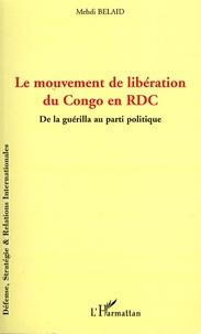 Mehdi Belaid - Le mouvement de libération du Congo - De la guérilla au parti politique.