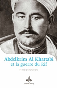 Mehdi Benchabane - Abdelkrim Al Khattabi et la guerre du Rif.