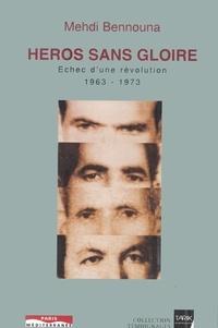 Mehdi Bennouna - Héros sans gloire, échec d'une révolution (1963-1973).