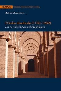 Lire et télécharger des livres gratuitement en ligne L'ordre almohade (1120-1269)  - Une nouvelle lecture anthropologique  par Mehdi Ghouirgate in French 9782810708673