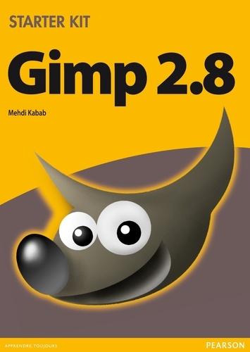 Gimp 2.8. Apprenez, pratiquez, créez
