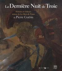 Mehdi Korchane - La Dernière Nuit de Troie - Histoire et violence autour de La Mort de Priam de Pierre Guérin.