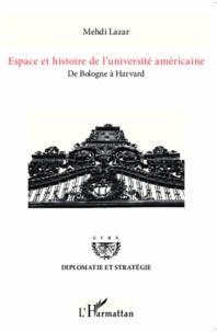 Mehdi Lazar - Espace et histoire de l'université américaine - De Bologne à Harvard.
