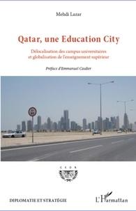 Mehdi Lazar - Qatar, une Education City - Délocalisation des campus universitaires et globalisation de l'enseignement supérieur.