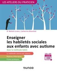 Livre électronique téléchargement gratuit net Enseigner les habiletés sociales aux enfants avec autisme  - avec la méthode G.A.C.S (Groupe d'Apprentissage à la Communication et à la Socialisation) par Mehdi Liratni, Catherine Blanchet 9782100799695