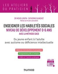 Mehdi Liratni et Catherine Blanchet - Enseigner les habilités sociales niveau de développement 0-6 ans - Avec la méthode Gacs.