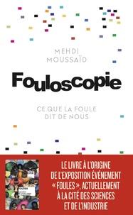 Mehdi Moussaid - Fouloscopie - Ce que la foule dit de nous.