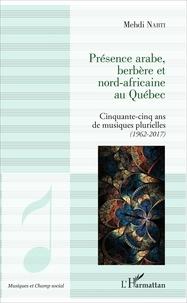 Mehdi Nabti - Présence arabe, berbère et nord-africaine au Québec - Cinquante-cinq ans de musiques plurielles (1962-2017).