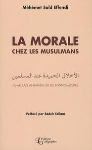Méhémet Saïd Effendi - La morale chez les musulmns - Al-Akhlaq Al-Hamida ou les bonnes moeurs.