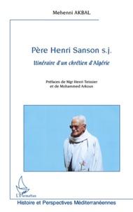 Mehenni Akbal - Père Henri Sanson - Itinéraire d'un chrétien d'Algérie.