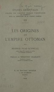 Mehmed Fuad Köprülü et Sébastien Charléty - Les origines de l'empire ottoman.
