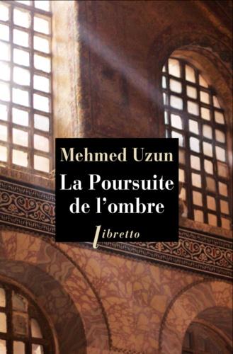 Mehmed Uzun - La poursuite de l'ombre.