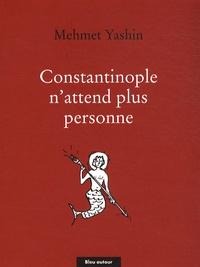 Mehmet Yashin - Constantinople n'attend plus personne - Poèmes et essais.