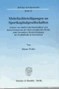 """Mehrfachbeteiligungen an Sportkapitalgesellschaften - Verbote von """"Multi-Club Shareholding"""" und deren Grenzen aus der Sicht europäischen Rechts unter besonderer Berücksichtigung des Profifußballs in Deutschland."""