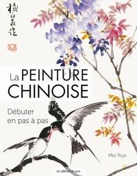 Mei Ruo - La peinture chinoise - Débuter en pas à pas.