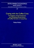 Meike Wollni - Coping with the Coffee Crisis - An Analysis of the Production and Marketing Performance of Coffee Farmers in Costa Rica.