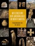 Meilensteine der Archäologie in Württemberg - Ausgrabungen aus 50 Jahren.