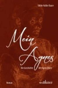 Mein Agnes - Die Geschichte der Agnes Dürer.