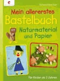 Mein allererstes Bastelbuch - Naturmaterial und Papier.