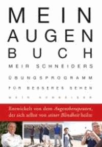 Mein Augen-Buch - Meir Schneiders Übungsprogramm für besseres Sehen Entwickelt von dem Augentherapeuten, der sich selbst von seiner Blindheit heilte.