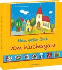 Mein großes Buch vom Kirchenjahr - Feste und Bräuche erleben.