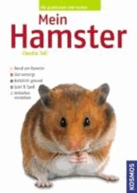 Mein Hamster - Rund um den Hamster. Gut versorgt. Natürlich gesund. Spiel und Spaß. Verhalten verstehen.