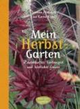 Mein Herbstgarten - Zauberhaftes Farbenspiel und köstlicher Genuss.