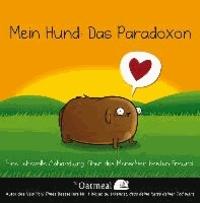 Mein Hund: Das Paradoxon - Eine liebevolle Abhandlung über des Menschen besten Freund.