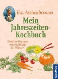 Mein Jahreszeiten-Kochbuch - Kräuter-Rezepte von Frühling bis Winter.