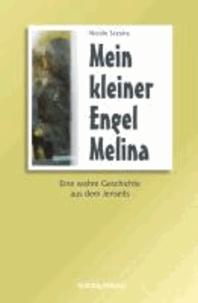 Nicole Sczuka - Mein kleiner Engel Melina - Eine wahre Geschichte aus dem Jenseits..