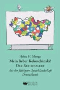 Mein lieber Kokoschinski: Der Ruhrdialekt - Aus der farbigsten Sprachlandschaft Deutschlands.