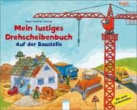 Mein lustiges Drehscheibenbuch: Auf der Baustelle.