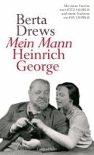 Mein Mann Heinrich George - Mit einem Vorwort von Götz George und einem Nachwort von Jan George.