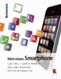 Mein neues Smartphone - Organisieren, Fotografieren, Navigieren. Apps, Updates, Kostenfallen. Alle Funktionen einfach erklärt.
