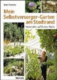 Mein Selbstversorger-Garten am Stadtrand - Permakultur auf kleiner Fläche.