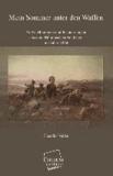 Mein Sommer unter den Waffen - Aufzeichnungen und Erinnerungen aus dem Böhmischen Feldzug im Jahr 1866.