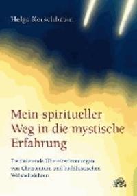 Mein spiritueller Weg in die mystische Erfahrung - Faszinierende Übereinstimmungen von Christentum und buddhistischen Weisheitslehren.