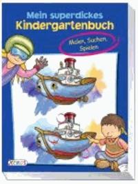 Mein superdickes Kindergartenbuch - Malen, Suchen, Spielen.