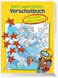 Mein superdickes Vorschulbuch - Buchstaben, Zahlen, Ratespaß.