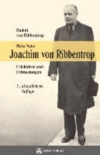 Mein Vater Joachim von Ribbentrop - Erlebnisse und Erinnerungen.