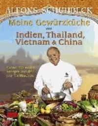 Meine Gewürzküche aus Indien, Thailand, Vietnam und China - Meine 200 neuen Rezepte aus den vier Weltküchen.