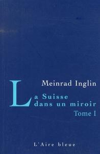 Meinrad Inglin - La Suisse dans un miroir - Tome 1.