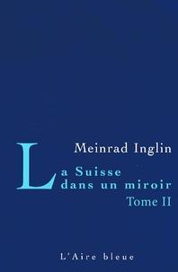 Meinrad Inglin - La Suisse dans un miroir - Tome 2.