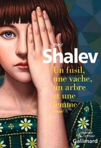 Meir Shalev - Un fusil, une vache, un arbre et une femme.